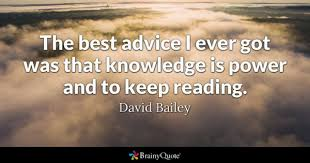 knowledge is power quotes brainyquote the best advice i ever got was that knowledge is power and to keep reading