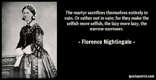Florence Nightingale Quotes Mesmerizing The Martyr Sacrifices Themselves Entirely In Vain Or R By
