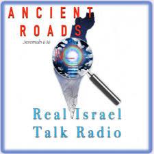 Ancient Roads: Real Israel Talk Radio
