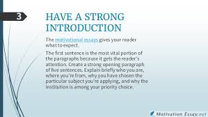 hints and tips for writing a motivation essay 2 5 have a strong introduction the motivational essays