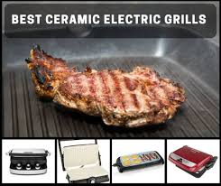 the best ceramic electric grills for indoor healthy grilling all year round