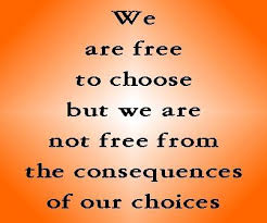Image result for free to make choices not free from consequences
