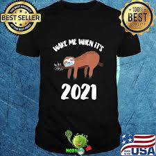 May you have a wonderful. Funny Sloth 2021 Quarantine Quote New Year S Eve Anti 2020 T Shirt Hoodie Sweater Longsleeve T Shirt