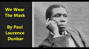 we wear the mask paul laurence dunbar poem we wear the mask that we wear the mask paul laurence dunbar poem we wear the mask that grins and lies