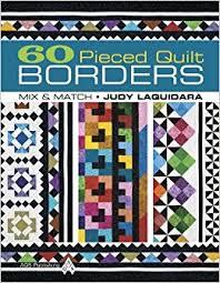 60 Pieced Quilt Borders: Mix & Match: Judy Laquidara ... & 60 Pieced Quilt Borders: Mix & Match: Judy Laquidara: 9781604600124:  Amazon.com: Books Adamdwight.com