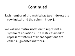continued each number of the matrix has two inde the row index i and the