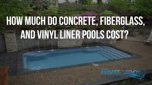 how much do concrete fiberglass and vinyl liner pools cost