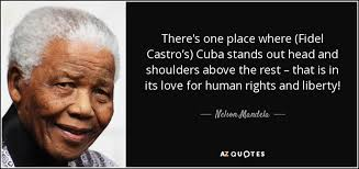 Fidel Castro Quotes 5 Amazing Nelson Mandela Quote There's One Place Where Fidel Castro's Cuba