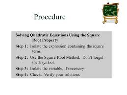procedure solving quadratic equations using the square root property step 1 isolate the expression containing