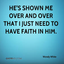 Have Faith Quotes Delectable Wendy White Faith Quotes QuoteHD