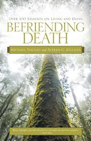 befriending death over essayists on living and dying michael befriending death over 100 essayists on living and dying michael vocino alfred g killilea 9781491738108 com books