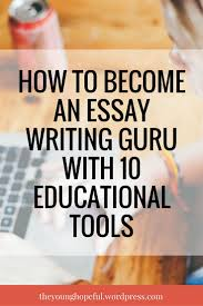 top ideas about essay tips college organization how to become an essay writing guru 10 educational tools