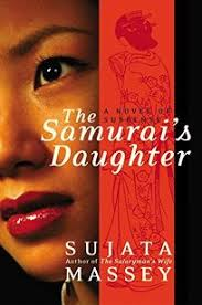 Fiction Book Review: THE SAMURAI'S DAUGHTER by Sujata Massey, Author .  HarperCollins $24.95 (320p) ISBN 978-0-06-621290-6