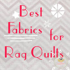 Wondering What Kind of Fabric To Use for a Rag Quilt? - Craft Blog & Her recommendations for the best fabrics to use for a rag quilt.  @thedesignest Adamdwight.com
