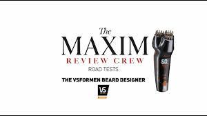 Vs Beard Designer Review The Maxim Review Crew Vsformen Beard Designer Maxim