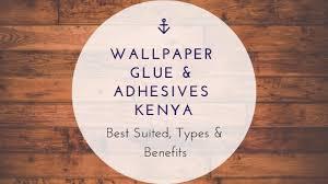 wallpaper glue adhesives kenya best