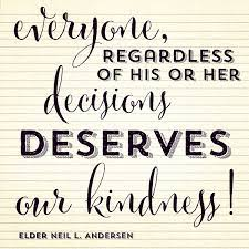 You'll find beautiful lines by buddha, oprah, gandhi, mother teresa, lao tzu, confucius (with great images). Lds Quotes On Kindness Quotesgram