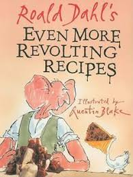 even more revolting recipes written by roald dahl ilrated by quentin blake