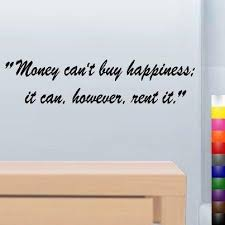 Quotes About Money And Happiness Be Happy Quotes Money can't buy happiness it can however rent it 89