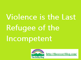 violence is the last refuge of the incompetent the essay blog