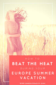 Top 5 Ways to Beat the Heat in Europe During a Summer Trip