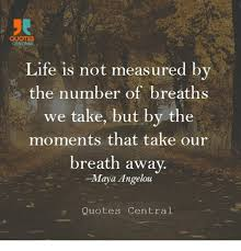 Maya Angelou Quotes About Life Interesting QUOTES CENTRAL Life Is Not Measured By The Number Of Breaths We Take