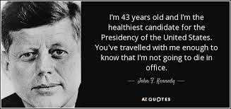 Jfk years in office Man Im 43 Years Old And Im The Healthiest Candidate For The Presidency Usatodaycom John F Kennedy Quote Im 43 Years Old And Im The Healthiest