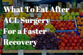 what to eat after acl surgery for a