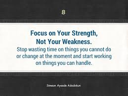 focus on your strength not your weakness simeon adedokun focus on your strength not your weakness