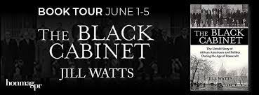 Book Tour Tuesday: The Black Cabinet: The Untold Story of African Americans  and Politics During the Age of Roosevelt by Jill Watts – Mocha Girls Read
