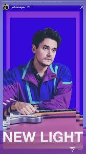 John Mayer The Light John Mayer New Light My Greatest Joy Since Feb 8 2018
