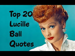 I Love Lucy Quotes Inspiration Top 48 Lucille Ball Quotes Author Of Love Lucy YouTube