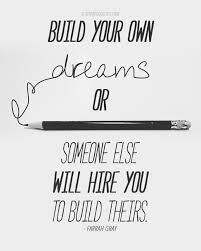 Quotes About Dreaming Of Someone Best Of Build Your Own Dreams Or Someone Else Scattered Quotes