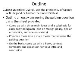 president george w bush essay writing outline guiding question outline guiding question overall was the presidency of george w bush good or bad