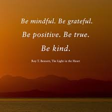 The Light In The Heart Be Mindful Be Grateful Be Positive Be True Be Kind Roy