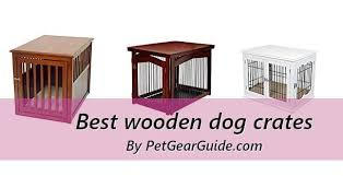 top 11 best wooden dog crates for