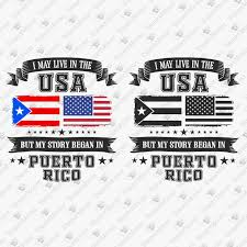 Puerto rico flag png puerto rico png bandera de puerto rico png bandera puerto rico png puerto rican flag png. I May Live In The Usa But My Story Began In Puerto Rico Svg Cut File Teedesignery Com