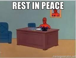 Rest in Peace - Spiderman Desk | Meme Generator via Relatably.com