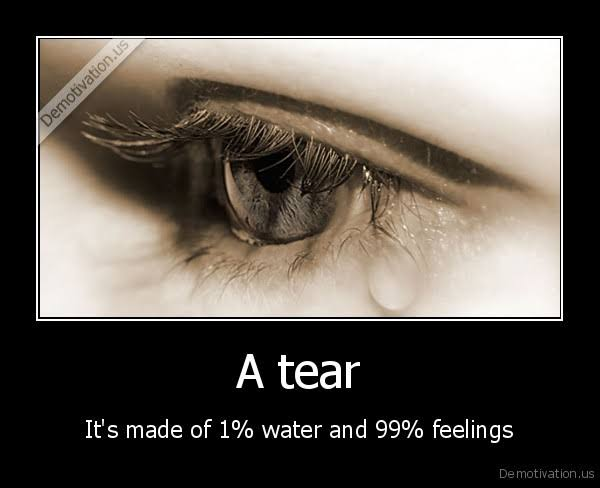 tears are 1 water and 99 feelings