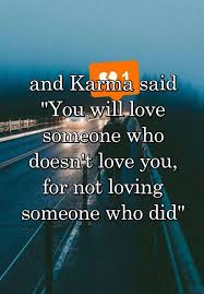 Quotes About Loving Someone Who Doesn T Love You Back Inspiration And Karma Said You Will Love Someone Who Doesn't Love You For Not