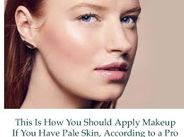 this is how you should apply your makeup if you have pale skin according to a pro