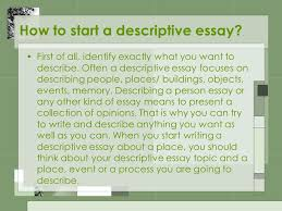 descriptive essays writing what is a descriptive essay it is a  3 how to start