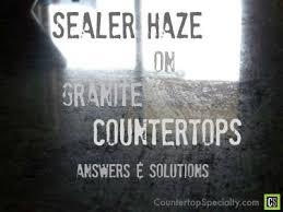 haze from sealing granite countertops