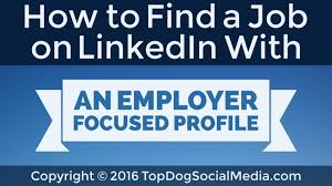 to a job an employer focused linkedin profile how to a job an employer focused linkedin profile