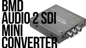 Blackmagic Design Audio To Sdi Blackmagic Design Mini Converter Audio To Sdi Review Install