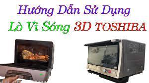 Hướng Dẫn Sử Dụng Lò Vi Sóng 3d Toshiba Nội Địa Nhật Và Nướng Thử Gà