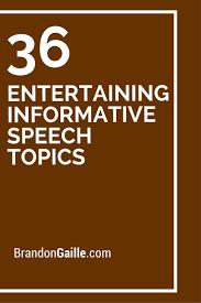 36 Entertaining Informative Speech Topics Informative