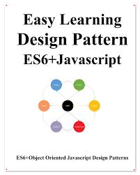 Pattern Oriented Design Easy Learning Design Patterns Es6 Javascript Es6