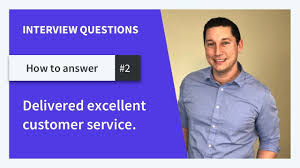 How Would You Describe Customer Service Give Me An Example Of How You Have Delivered Excellent Customer Service