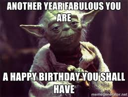 Another year fabulous you are A happy birthday you shall have ... via Relatably.com